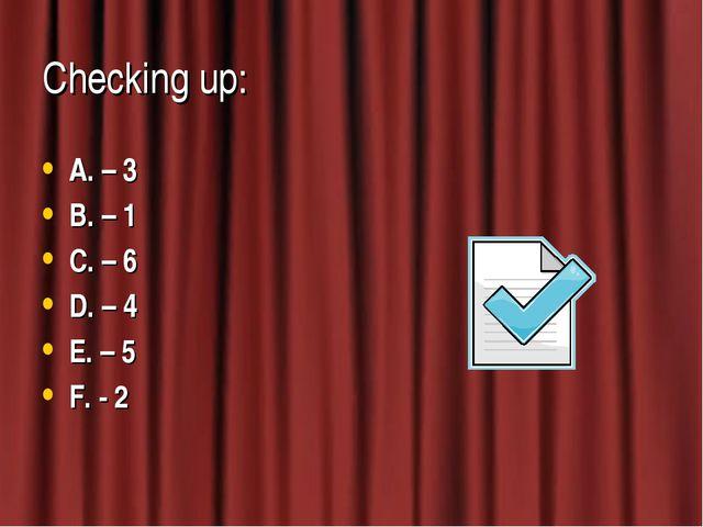Checking up: A. – 3 B. – 1 C. – 6 D. – 4 E. – 5 F. - 2