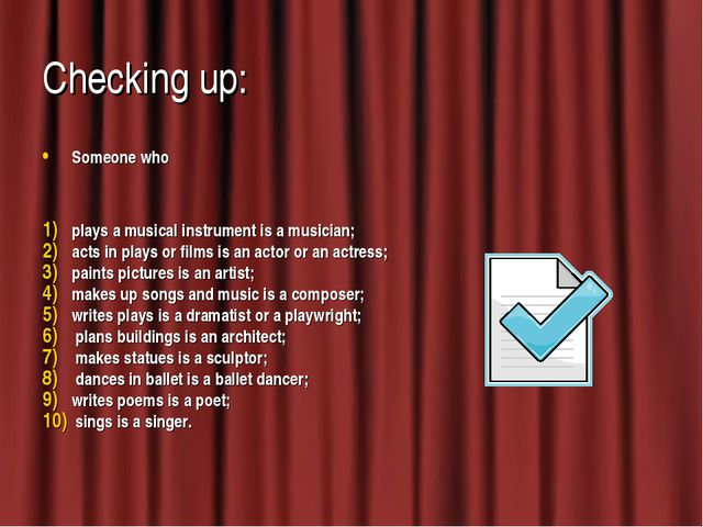 Checking up: Someone who plays a musical instrument is a musician; acts in pl...