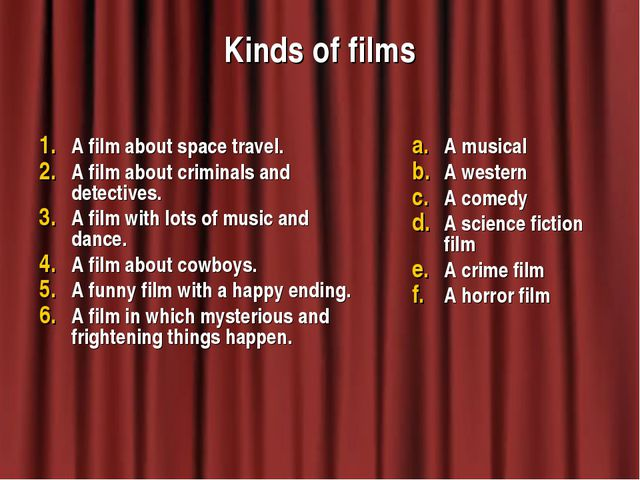Kinds of films A film about space travel. A film about criminals and detectiv...