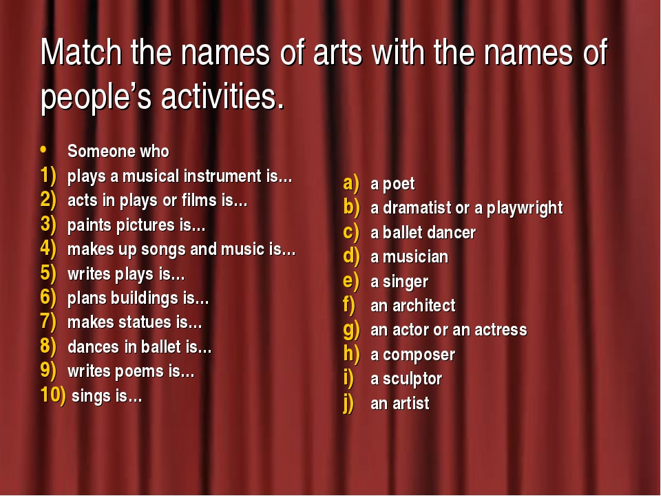 Match the names of arts with the names of people's activities. Someone who pl...
