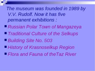 The museum was founded in 1989 by V.V. Rudolf. Now it has five permanent exh