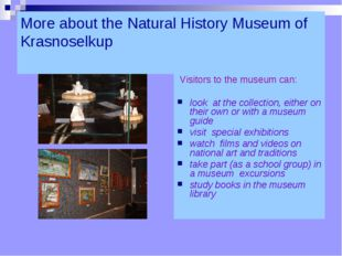 More about the Natural History Museum of Krasnoselkup   Visitors to the museu