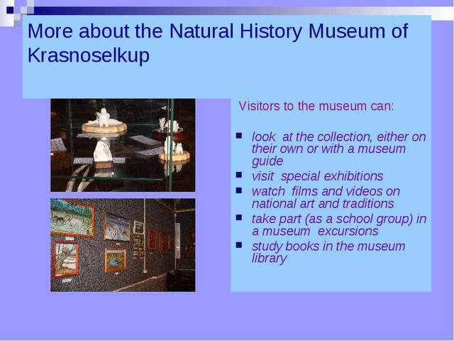 More about the Natural History Museum of Krasnoselkup   Visitors to the museu...