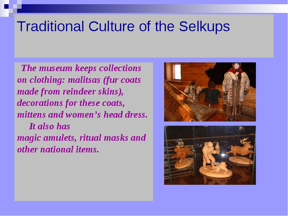 Traditional Culture of the Selkups   The museum keeps collections on clothing...