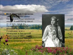 Н. А. Римский-Корсаковв 1882 написал по пьесе Островского одноимённую оперу.