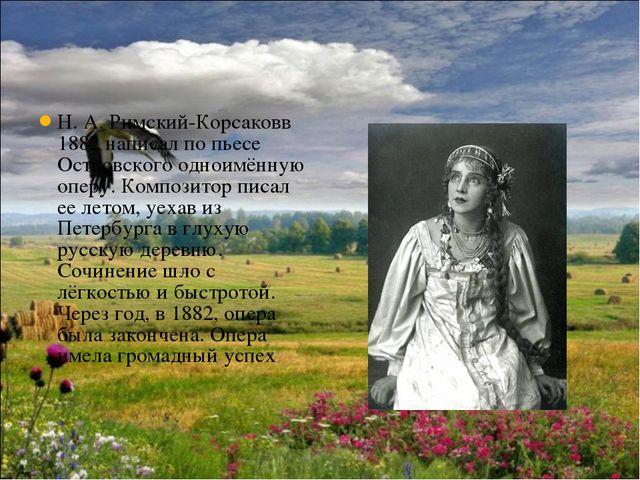 Н. А. Римский-Корсаковв 1882 написал по пьесе Островского одноимённую оперу....