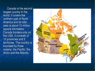 Canada is the second largest country in the world. It covers the northern par