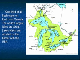 One-third of all fresh water on Earth is in Canada. The world's largest lakes