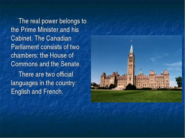 The real power belongs to the Prime Minister and his Cabinet. The Canadian Pa...