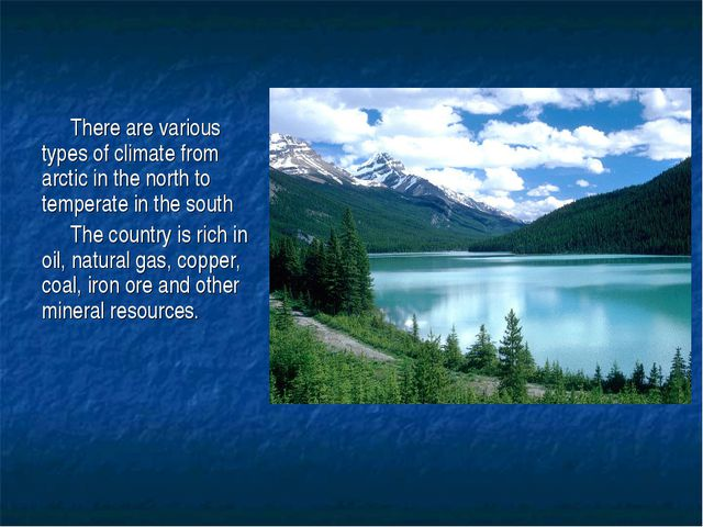 There are various types of climate from arctic in the north to temperate in t...