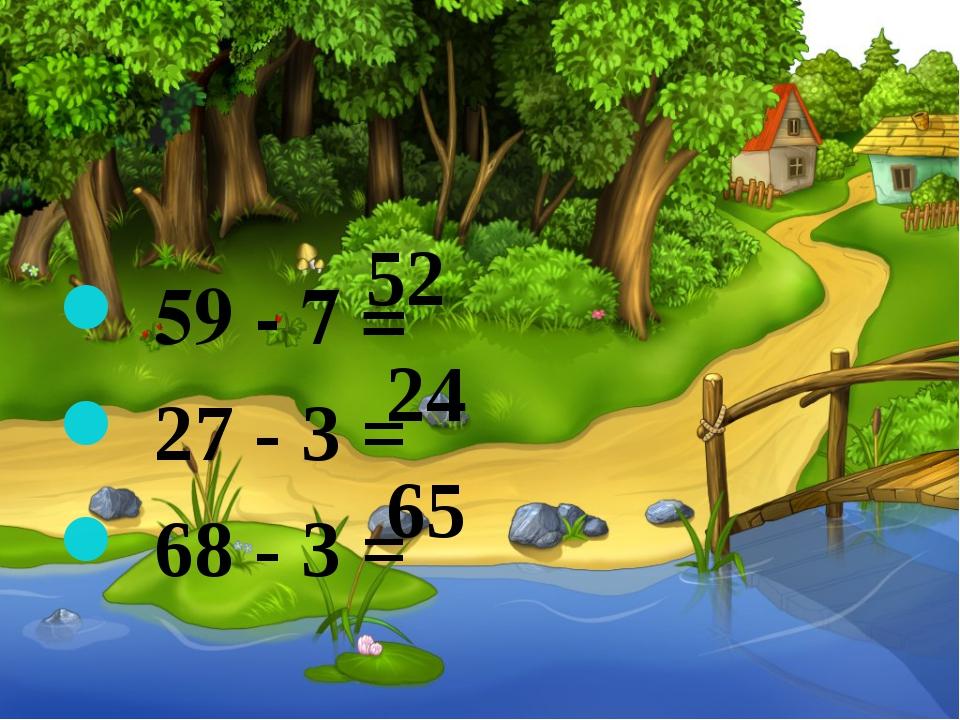 59 - 7 = 27 - 3 = 68 - 3 = 52 24 65