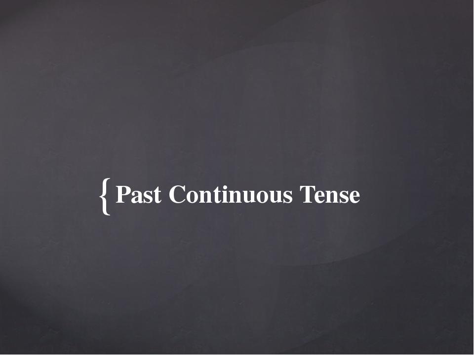Past Continuous Tense {