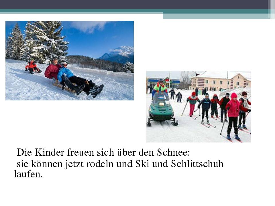 Die Kinder freuen sich über den Schnee: sie können jetzt rodeln und Ski und...