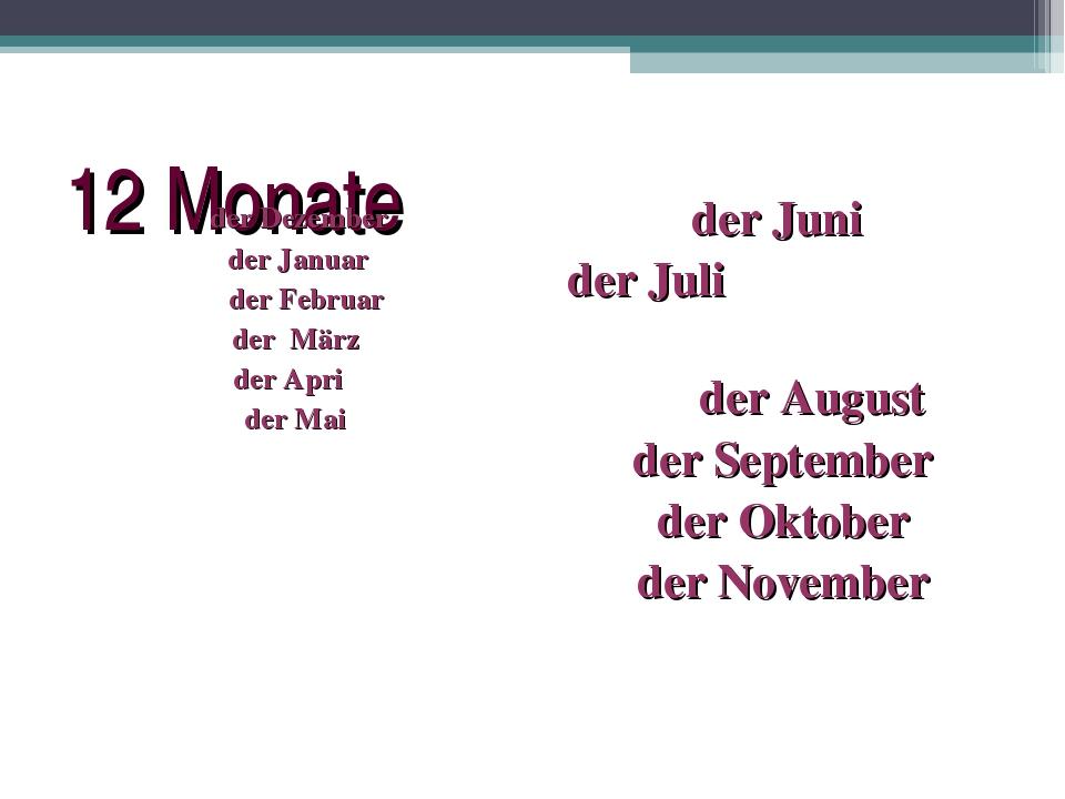 12 Monate der Juni der Juli der August der September der Oktober der November...