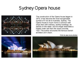 Sydney Opera house The construction of the Opera house began in 1973, it has
