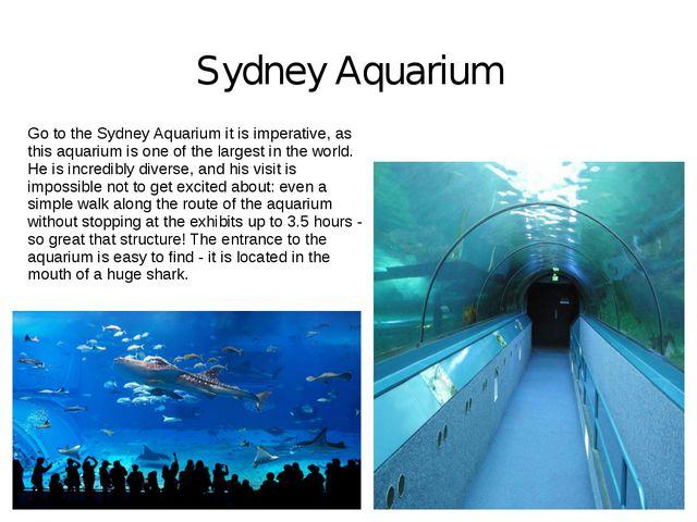 Sydney Aquarium Go to the Sydney Aquarium it is imperative, as this aquarium...