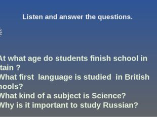 1. At what age do students finish school in Britain ? 2. What first language
