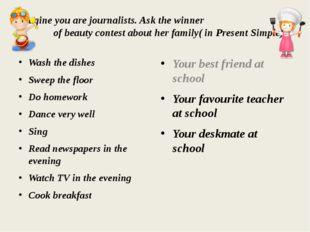 Imagine you are journalists. Ask the winner of beauty contest about her famil