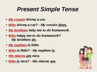 Present Simple Tense My cousin drives a car. Who drives a car? - My cousin do