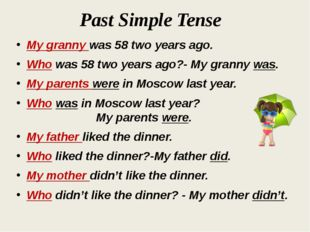 Past Simple Tense My granny was 58 two years ago. Who was 58 two years ago?-