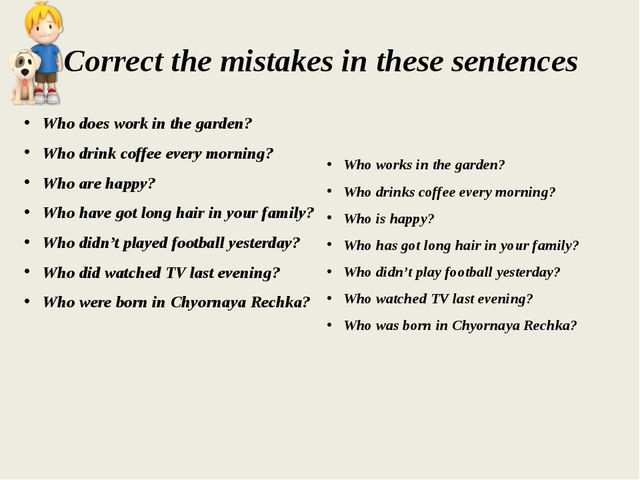 Correct the mistakes in these sentences Who does work in the garden? Who drin...