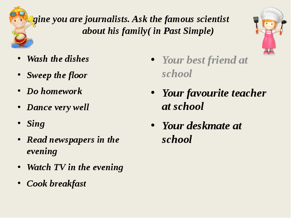Imagine you are journalists. Ask the famous scientist about his family( in Pa...