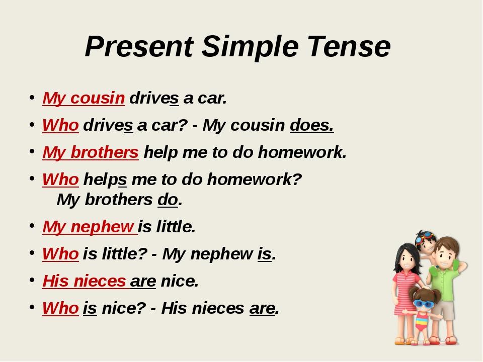 Present Simple Tense My cousin drives a car. Who drives a car? - My cousin do...