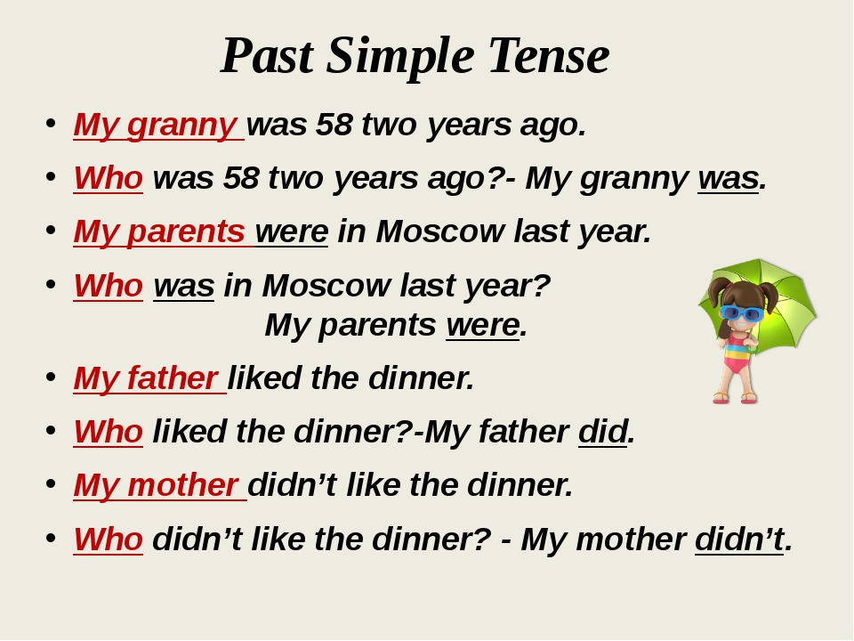 Past Simple Tense My granny was 58 two years ago. Who was 58 two years ago?-...
