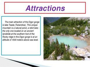 The main attraction of the Digor gorge is lake Tsada (Tuberotica). This uniq