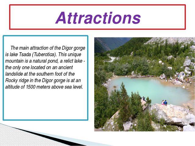 The main attraction of the Digor gorge is lake Tsada (Tuberotica). This uniq...