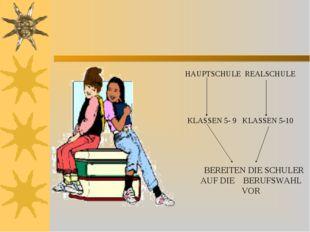 HAUPTSCHULE REALSCHULE KLASSEN 5- 9 KLASSEN 5-10 BEREITEN DIE SCHULER AUF DI
