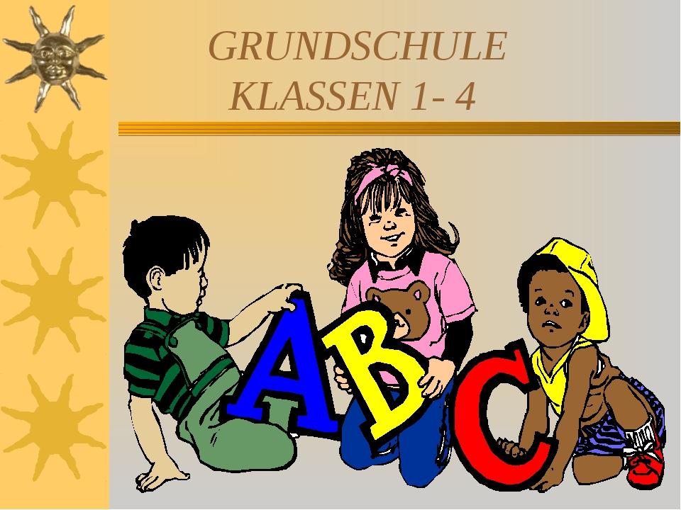 GRUNDSCHULE KLASSEN 1- 4