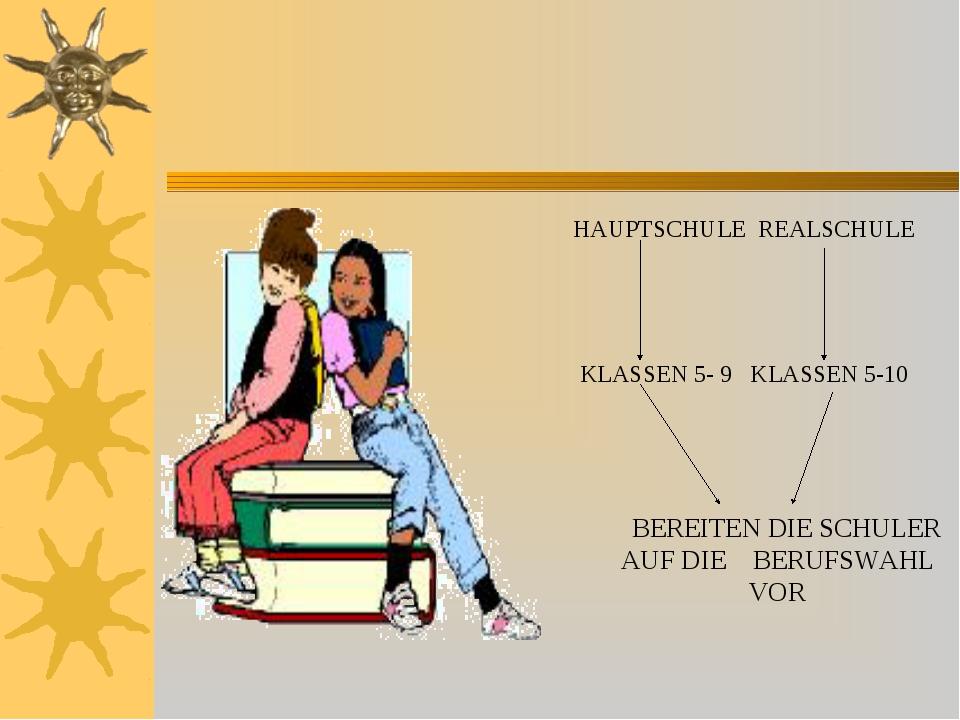 HAUPTSCHULE REALSCHULE KLASSEN 5- 9 KLASSEN 5-10 BEREITEN DIE SCHULER AUF DI...