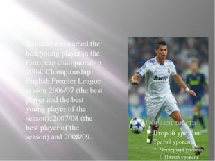 Ronaldo was named the best young player in the European championship 2004. C