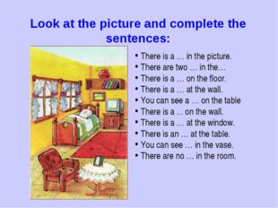 Look at the picture and complete the sentences: There is a … in the picture.