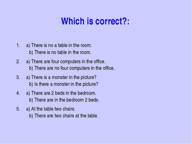Which is correct?: 1. a) There is no a table in the room. 	b) There is no tab...