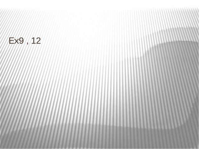 Ex9 , 12