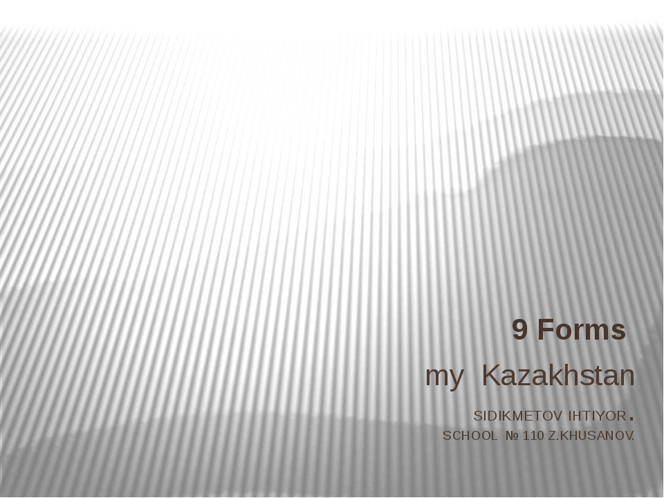 my Kazakhstan SIDIKMETOV IHTIYOR. SCHOOL № 110 Z.KHUSANOV. 9 Forms