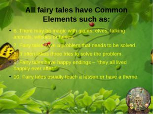 6. There may be magic with giants, elves, talking animals, witches or fairies