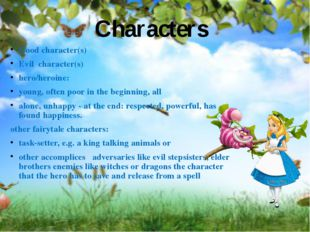 Good character(s) Evil character(s) hero/heroine: young, often poor in the be