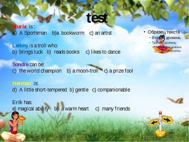 test Sturla is : A Sportsman b)a bookworm c) an artist Leikny is a troll who:...