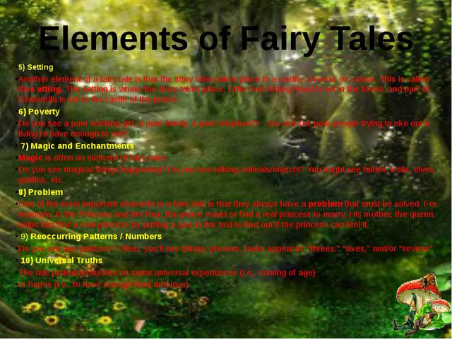 5) Setting Another element of a fairy tale is that the story often takes plac...