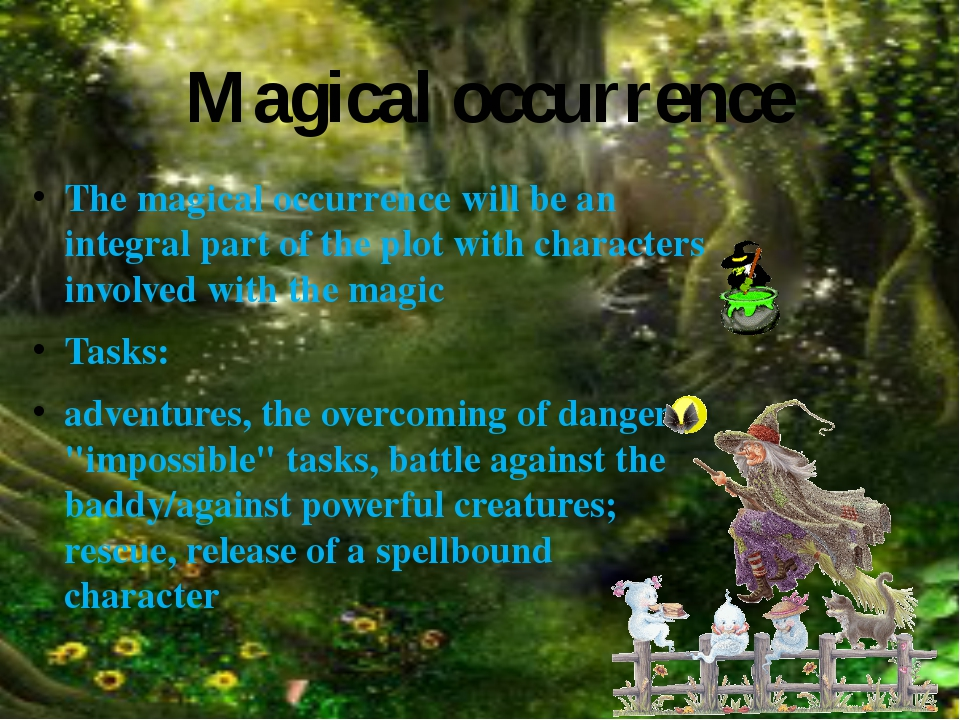 The magical occurrence will be an integral part of the plot with characters i...