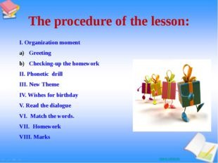 The procedure of the lesson: I. Organization moment Greeting Checking-up the