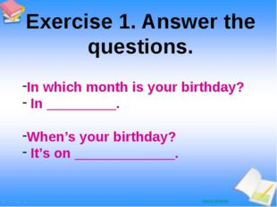 In which month is your birthday? In _________. When's your birthday? It's on