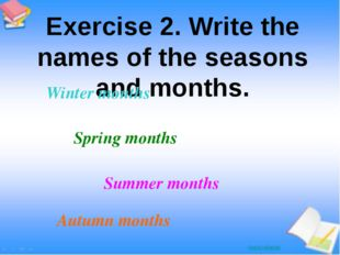 Exercise 2. Write the names of the seasons and months. Winter months Spring m