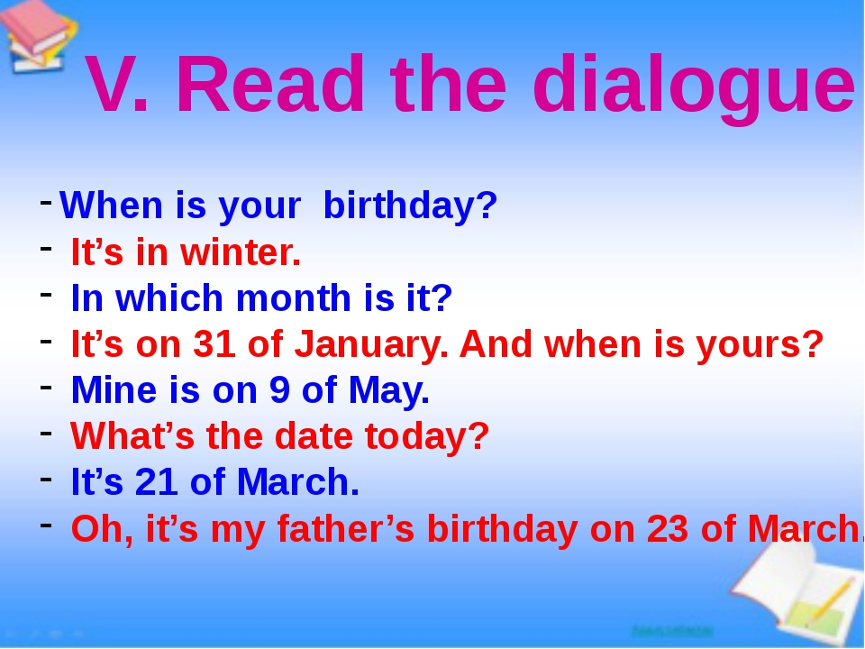 V. Read the dialogue When is your birthday? It's in winter. In which month is...
