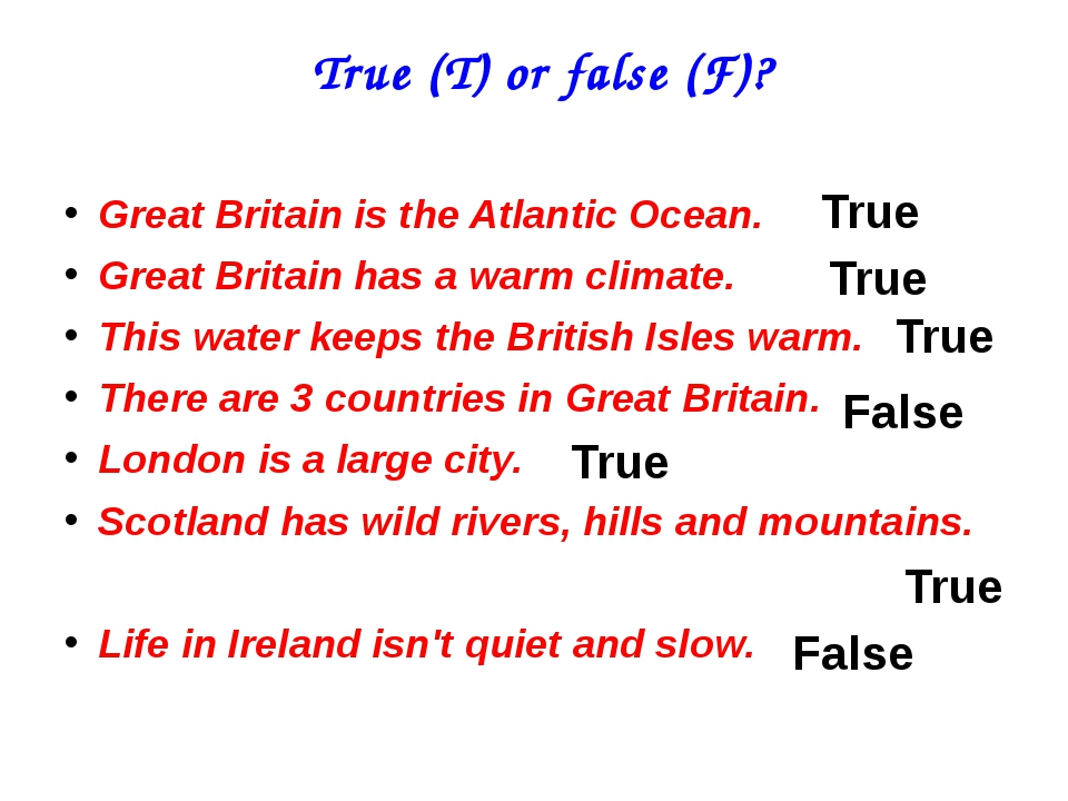 True (T) or false (F)? Great Britain is the Atlantic Ocean. Great Britain ha...