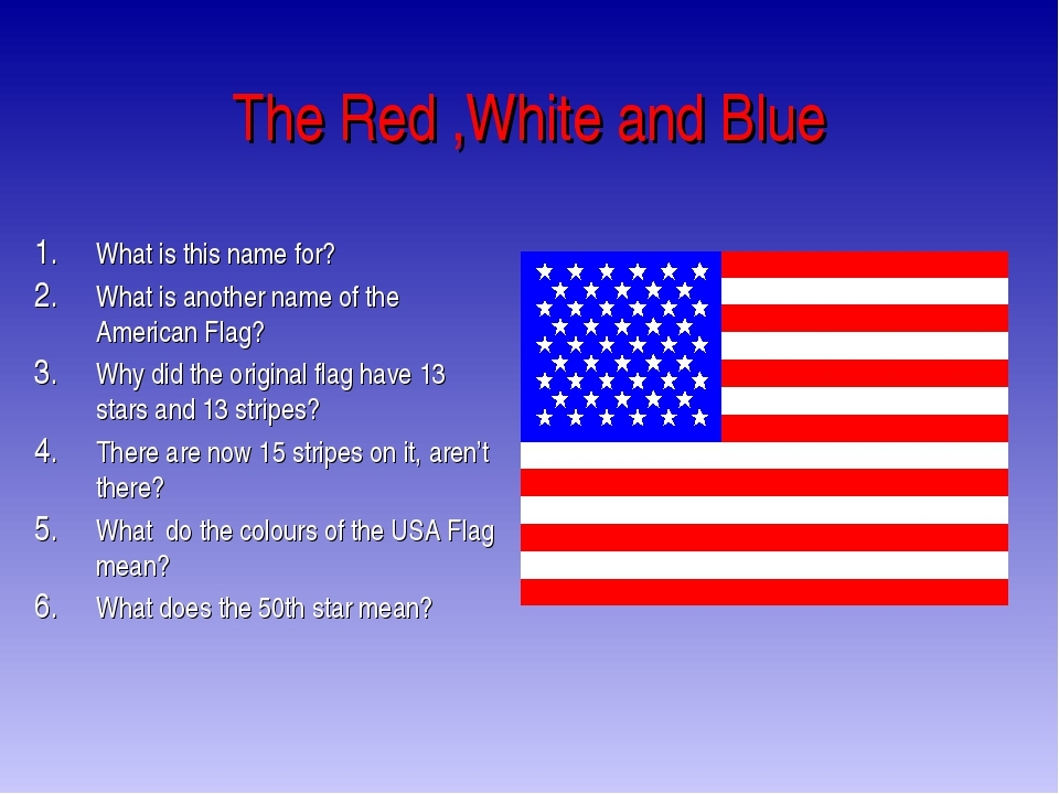 The Red ,White and Blue What is this name for? What is another name of the Am...