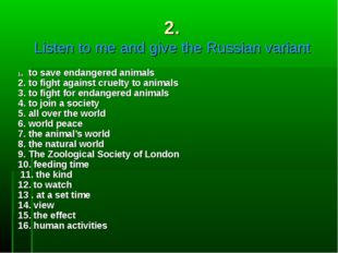 2. Listen to me and give the Russian variant 1. to save endangered animals 2.
